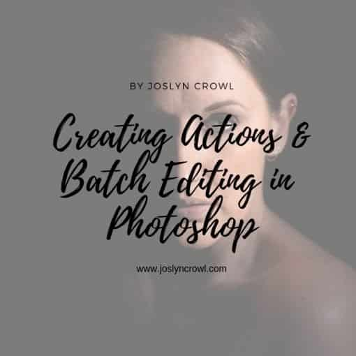 Creating Actions & Batch Editing in Photoshop 101