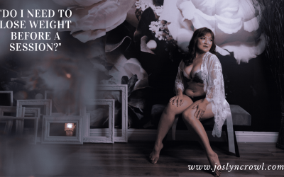SHOULD I LOSE WEIGHT PRIOR TO MY BOUDOIR SHOOT?